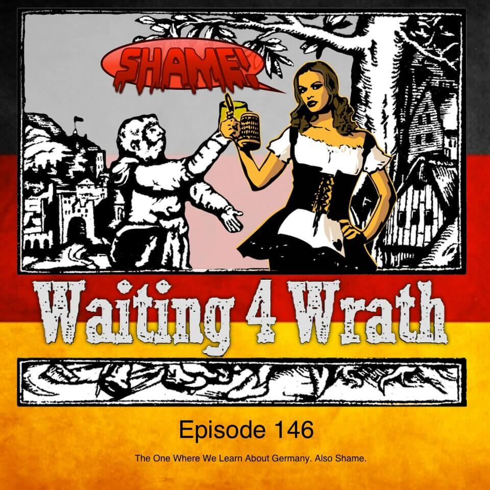Episode 146 – The One Where We Learn About Germany. Also Shame.