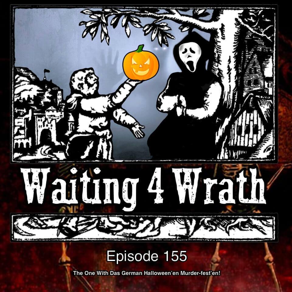 Episode 155 – The One With Dos German Halloween'en Murder-fest'en!