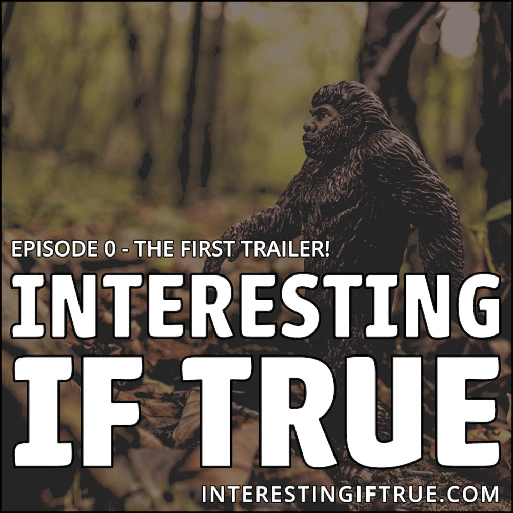 Interesting If True - Episode 0 - The Trailer!
