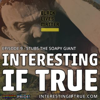 Episode 9: Stubs The Soapy Giant