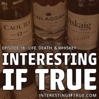 Episode 18: Life, Death, & Whiskey