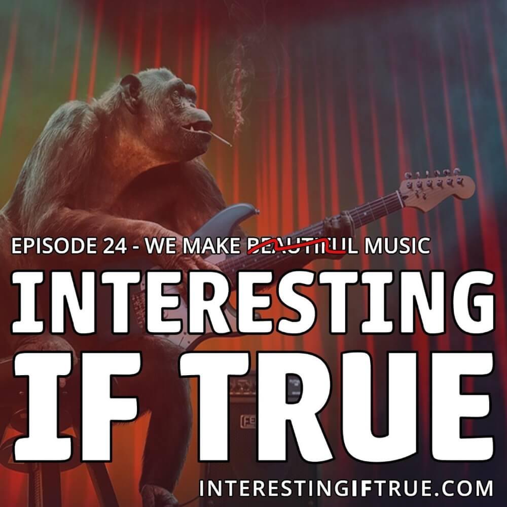 Episode 24: We Make Beautiful Music! 6