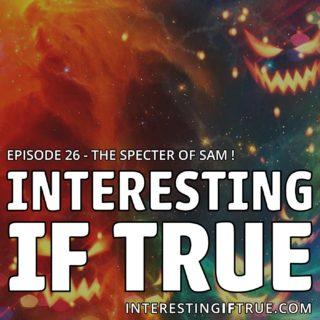 Episode 26 – The Specter of Sam!