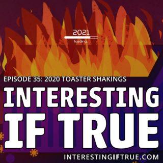 Episode 35: 2020 Toaster Shakings