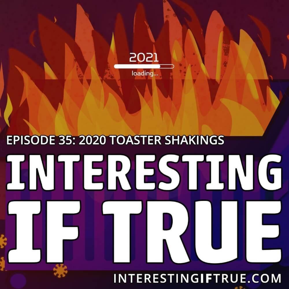 Episode 35: 2020 Toaster Shakings 7