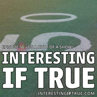 Episode 50: It's A Hutt Of A Show